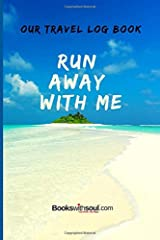 Our Travel Log Book: Run Away With Me: Notebook Bucket list for Couples, Engagement, Wedding, Honeymoon & Keepsake Memory Pages for 50 adventures, trips & vacations. Paperback