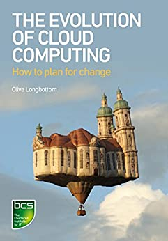 The Evolution of Cloud Computing: How to plan for change by [Longbottom, Clive]
