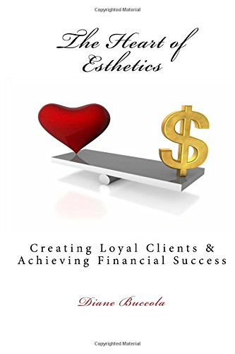 Download The Heart of Esthetics: Creating Loyal Clients & Achieving Financial Success pdf