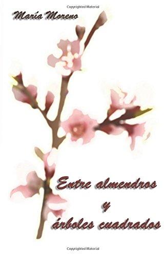 Entre almendros y arboles cuadrados (Spanish Edition)