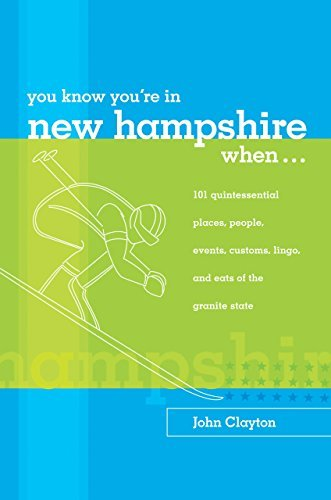 By John Clayton You Know You're in New Hampshire When...: 101 Quintessential Places, People, Events, Customs, Lingo, (1st First Edition) [Paperback] pdf epub