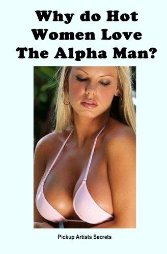 Read Online Why Do Hot Women Love The Alpha Man? ebook