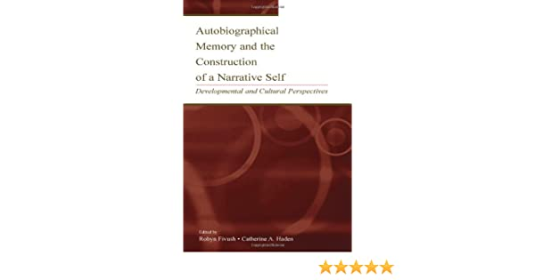 autobiographical memory and the construction of a narrative self fivush robyn haden catherine a