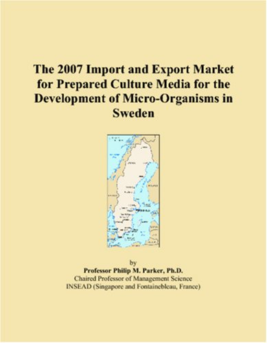Read Online The 2007 Import and Export Market for Prepared Culture Media for the Development of Micro-Organisms in Sweden pdf