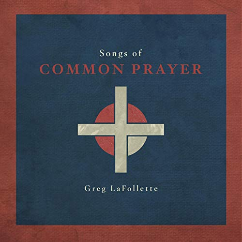 Greg LaFollette - Songs of Common Prayer (2018)