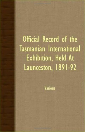 Download Official Record Of The Tasmanian International Exhibition, Held At Launceston, 1891-92 pdf