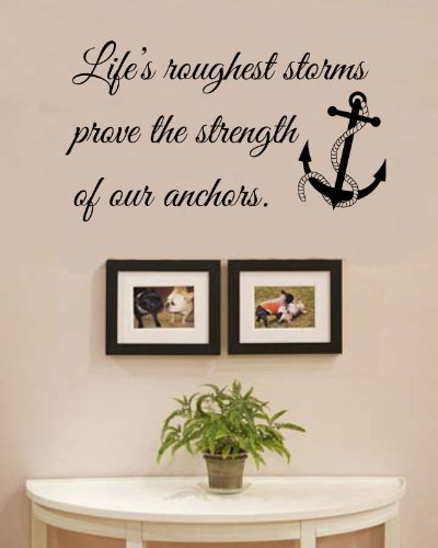 Cheap  Life's roughest storms prove the strength of our anchors Vinyl Wall Decals..