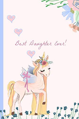 Best Daughter Ever!: Pretty Unicorn, Blank Lined notebook, Perfect for a Birthday, Valentines or any special occasion(more useful than a card!)Pink