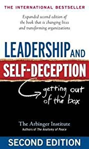 Arbinger Institute: Leadership and Self-Deception : Getting Out of the Box (Paperback - Expanded Ed.); 2010 Edition