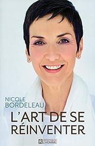 L'art de se réinventer par Nicole Bordeleau