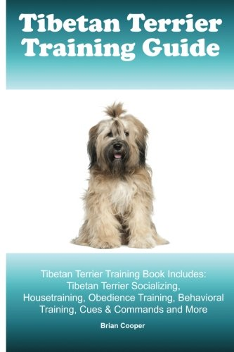 Tibetan Terrier Training Guide. Tibetan Terrier Training Book Includes: Tibetan Terrier Socializing, Housetraining, Obedience Training, Behavioral Training, Cues & Commands and More