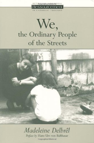 Book cover from We, the Ordinary People of the Streets (Ressourcement: Retrieval & Renewal in Catholic Thought) (RESSOURCEMENT:  RETRIEVAL AND RENEWAL IN CATHOLIC THOUGHT) by Madeleine Delbrel