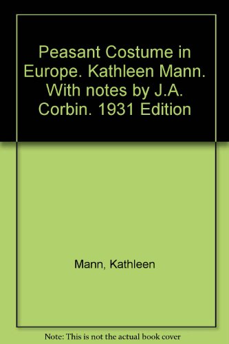 Peasant Costume in Europe. Kathleen Mann. With notes by J.A. Corbin. 1931 Edition - Peasant Costume In Europe Kathleen Mann