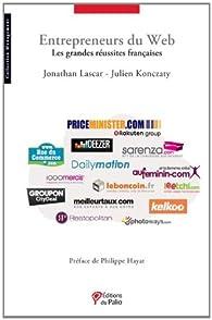 ENTREPRENEURS DU WEB Les grandes réussites françaises par  Jonathan Lascar et Julien Konczaty