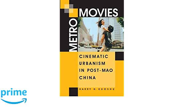 Metro Movies: Cinematic Urbanism in Post-Mao China