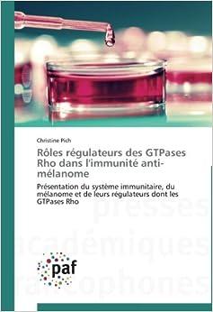 Rôles régulateurs des GTPases Rho dans l'immunité anti-mélanome: Présentation du système immunitaire, du mélanome et de leurs régulateurs dont les GTPases Rho (Omn.Pres.Franc.)