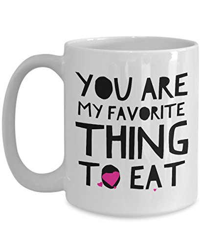 Naughty Coffee Mug You Are My Favorite Thing To Eat Sexy Saying Quote Gift for Her Him Wife Husband Girlfriend Boyfriend Best Friend