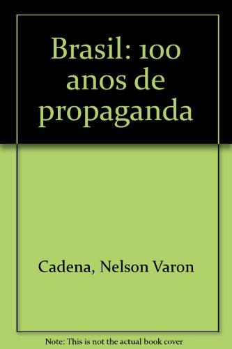 Brasil: 100 anos de propaganda (Portuguese Edition) - Cadena, Nelson Varon