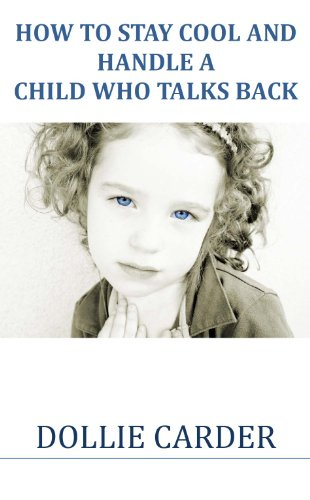 How to Stay Cool and Handle a Child Who Talks Back (Rude Kids Talk Back  Book 1)