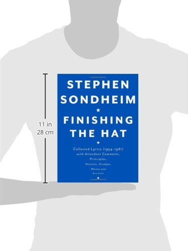 Finishing The Hat Collected Lyrics 1954 1981 With Attendant Comments Principles Heresies Grudges Whines And Anecdotes Stephen Sondheim