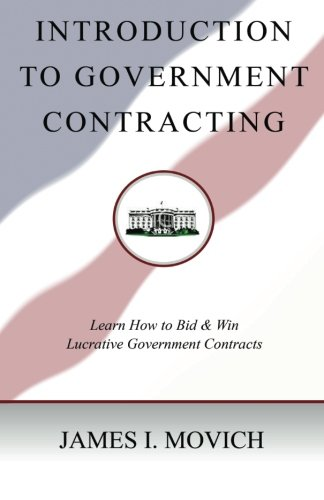 Introduction To Government Contracting: Learn How To Bid And Win Lucrative Government Contracts (Volume 1)