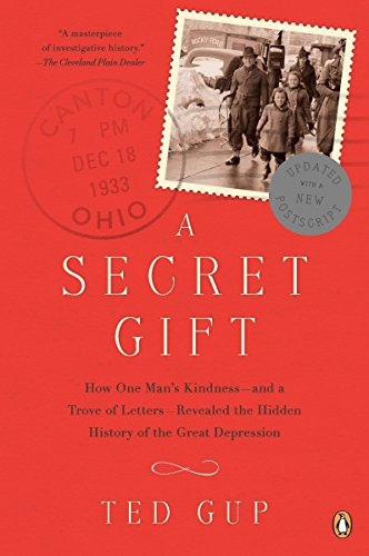 A Secret Gift: How One Mans Kindness--and a Trove of Letters--Revealed the Hidden History of t he Great Depression