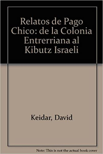 Relatos de Pago Chico: de la Colonia Entrerriana al Kibutz Israeli (Narrativa) (Spanish Edition): David Keidar: 9789879333051: Amazon.com: Books