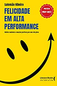 Felicidade em alta performance: hábitos saudáveis e emoções positivas para uma vida plena