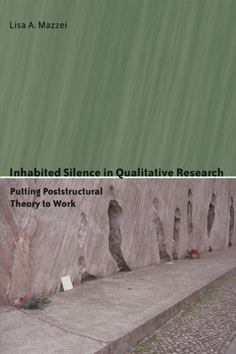 Inhabited Silence in Qualitative Research: Putting Poststructural Theory to Work (Counterpoints)