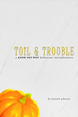 Toil & Trouble: A Know Not Why Halloween -