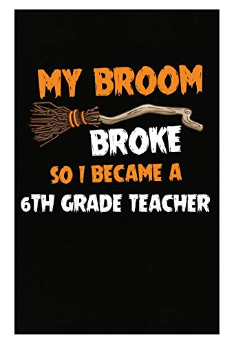 Inked Creatively My Broom Broke So I Became A 6th Grade Teacher Halloween - Poster]()