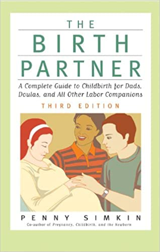 Partners Birth Partner 5th Edition: A Complete Guide to Childbirth for Dads Doulas and All Other Labor Companions