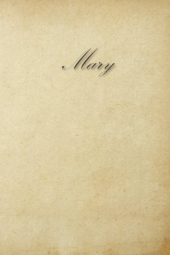 Read Online Mary: 100 Pages 6x9 Inches Unruled Cream Page Eye Care Classic Design Journal with Lettering Name, Journal Composition Notebook ebook