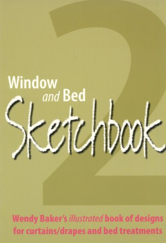 Window and Bed Sketchbook 2: Wendy Baker's Illustrated Book of Designs for Curtains/Drapes and Bed (Window Treatment Ideas)