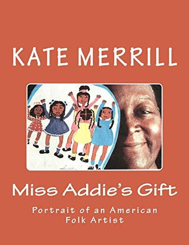 Miss Addie's Gift: Portrait of an American Folk Artist