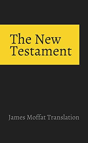 The New Testament: James Moffatt Translation