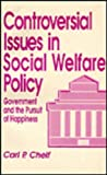 Controversial Issues in Social Welfare Policy : Government and the Pursuit of Happiness, Chelf, Carl P., 0803940424