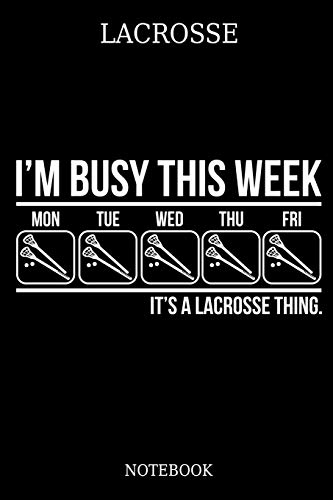 Lacrosse I´m Busy This Week Mon Tue Wed Thu Fri  It´s A Lacrosse Thing. Notebook: Great Gift Idea for Lacrosse Player and Coaches(6x9 – 100 Pages Dot Gride) por Vanessa Publishing