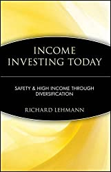 Income Investing Today: Safety and High Income Through Diversification by Richard Lehmann (2007-05-04)