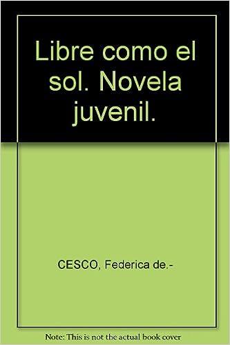 Libre como el sol. Novela juvenil. Tapa blanda by CESCO, Federica ...