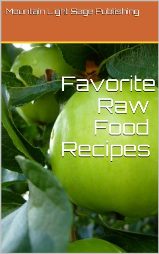 Favorite Raw Food Recipes: Raw Foods For Vibrant Health, Transformation, Weight Loss by Mountain Light Sage Publishing
