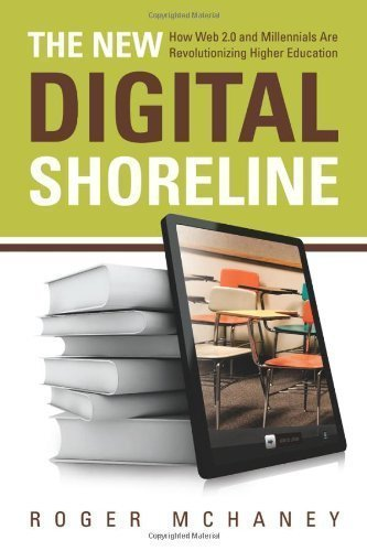 The New Digital Shoreline: How Web 2.0 and Millennials Are Revolutionizing Higher Education by McHaney, Roger (2011) Paperback