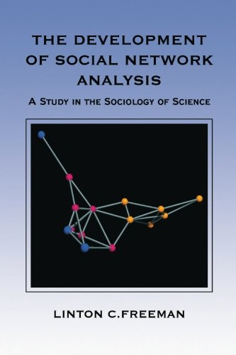 The Development of Social Network Analysis: A Study in the Sociology of Science Linton C. Freeman