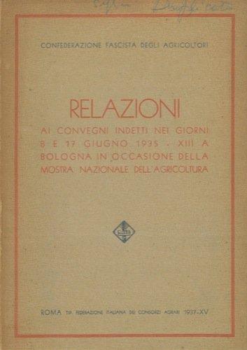 Relazioni ai convegni indetti nei giorni 8 e 17 giugno 1935 - XIII a Bologna in occasione della Mostra Nazionale dell'Agricoltura.