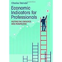 Economic Indicators for Professionals: Putting the Statistics into Perspective