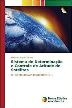 Sistema de Determinação e Controle de Atitude de Satélites: O Projeto do Nanossatélite UYS-1