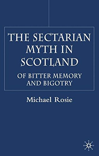 Download The Sectarian Myth in Scotland: Of Bitter Memory and Bigotry pdf epub