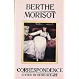 Berthe Morisot, the Correspondence with Her Family and Friends: Manet, Puvis de Chavannes, Degas, Monet, Renoir and Mallarme (English and French Edition) by Berthe Morisot (1987-01-01)