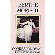 Berthe Morisot, the Correspondence with Her Family and Friends: Manet, Puvis de Chavannes, Degas, Monet, Renoir and Mallarme by Berthe Morisot (1987-01-01)