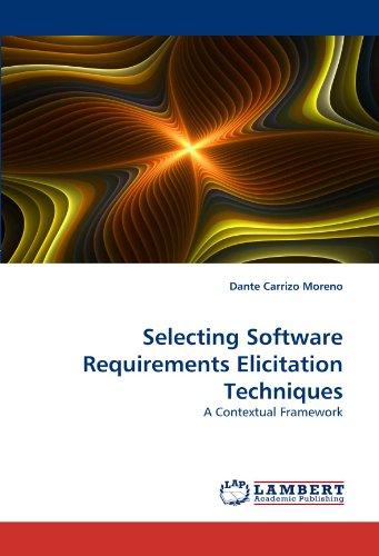 Selecting Software Requirements Elicitation Techniques: A Contextual Framework